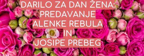 DARILO ZA DAN ŽENA: Predavanje Alenke Rebula in Josipe Prebeg